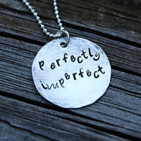 """Hand stamped sterling silver necklace...""""Perfectly Imperfect"""""""