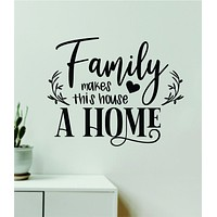 Family Makes This House A Home Wall Decal Decor Art Vinyl Sticker Quote Inspirational Love Kids Nursery Bedroom Flowers Heart