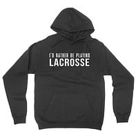 I'd rather be playing lacrosse hoodie