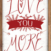 "Love you more typography wooden sign framed in wood.  Approx. 13.5""x19.5 x2"".  Handmade."
