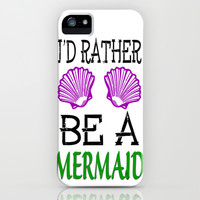 I'd Rather Be A Mermaid iPhone & iPod Case by andrialou | Society6