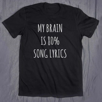 My Brain Is 80% Song Lyrics Tumblr Slogan Funny Blogger Band Singer Tee T-shirt