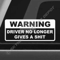 Driver No Longer Gives A Sh*t Funny Bumper Sticker Vinyl Decal Car Truck Dope