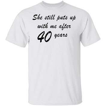 She Still Puts Up With Me After 40 Years T-Shirt