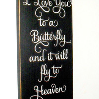 20% OFF TODAY  Whisper I Love You to a Butterfly and it will fly to Heaven to deliver your message Inspirational Wooden Sign
