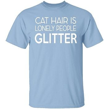Cat Hair Is Lonely People Glitter T-Shirt