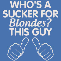 Who's A Sucker For Blondes. THIS GUY. T-Shirt for Guy Teenage Boy Teenager. Shirt For Men College Student Relationship Couples Hands