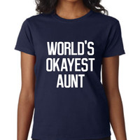 Fantastic Aunt  T Shirt World's Okayest Aunt Graphic Printed T Shirt Gift For SIster Makes A great Gift Sister To Be Shirt Christmas Gift