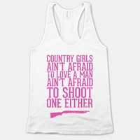 Country Girls Ain't Afraid To Love A Man Ain't Afraid To Shoot One Either
