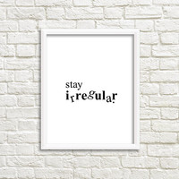 Stay Irregular, black and white print, minimalist poster, be original quote, be who you are, typography art, simple print, inspiring quotes