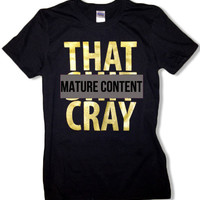 2 That Sh&% Cray Shirt Shirts - All Sizes Available - Mature - (specify both sizes with order)