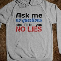 ASK ME NO QUESTIONS, AND I'LL TELL YOU NO LIES