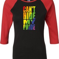 Ladies LGBT Raglan Shirt Can't Hide My Pride