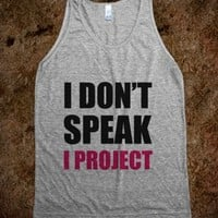 I Don't Speak, I Project