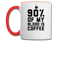 90% Of My Blood Is Coffee 2 - Coffee/Tea Mug