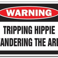 TRIPPING HIPPIE WANDERING Warning Sign drugs funny