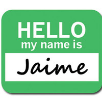 Jaime Hello My Name Is Mouse Pad