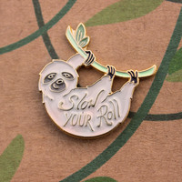 """sloth enamel pin """"Slow Your Roll"""""""