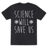 SCIENCE WILL SAVE US T-SHIRT