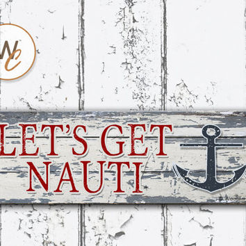 """LET'S GET NAUTI Sign, 5.5""""x17"""" Wood Sign, Rustic Nautical Home Decor, Wedding Gift, Naughty Sign, Beach Decor, Anchor Sign, Made To Order"""