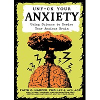 Unfuck Your Anxiety: Using Science to Rewire Your Anxious Brain