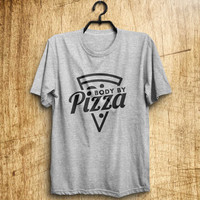 Body by pizza womens T-Shirt gifts girls instagram tumblr graphic tee hipster funny quote saying teen fashion girlfriends birthday christmas