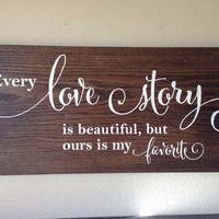"""Distressed Wood Sign - """"Every love story is beautiful..."""""""