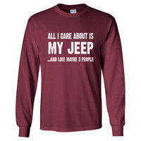 All i Care About Is My Jeep tshirt - Long Sleeve T-Shirt