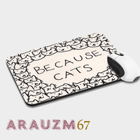 Because Cats, cat and uniq design mousepads