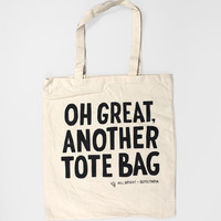 Oh Great Another Tote Bag