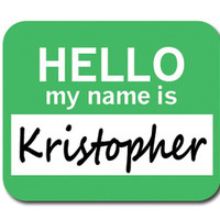 Kristopher Hello My Name Is Mouse Pad