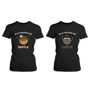 We Go Together Like Waffle and Coffee Friendship T-Shirts BFF Matching Women's Tees