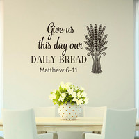 Bible Verse Wall Decal Quote Give Us This Day Our Daily Bread Matthew 6:11- Scripture Wall Decal Kitchen Dining Room Wall Art Decor Q280