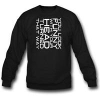 You Look Funny SWEATSHIRT CREWNECKS