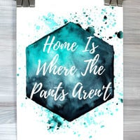 Home Is Where The Pants Aren't Print Funny Watercolor Quote Typography Poster Teen Bedroom College Dorm Apartment Home Decor