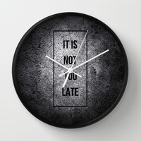IT IS NOT TOO LATE Wall Clock by Pocket Fuel