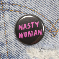 Nasty Woman 1.25 Inch Pin Back Button Badge