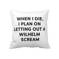 When I die I plan on letting out a Wilhelm Scream Pillow