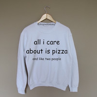 all i care about is pizza and like two people