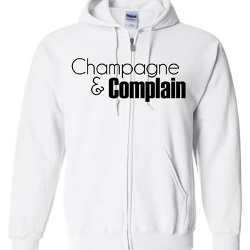 CHAMPAGNE AND COMPLAIN - Zip Hoodie