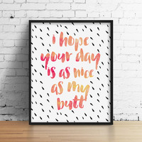 I hope your day is as nice as my butt Print - Home Decor, Typography, Quote, Watercolor Print, Modern, Silly, Funny, Pink and Yellow