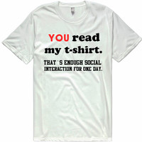 you read my t-shirt. that`s enough social interaction for one day. t-shirt