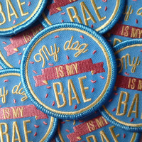 My Dog is my BAE - dog love embroidered patch