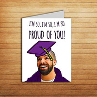 Drake Graduation Card Printable Drake card I'm So Proud of You Inspired card Best Friend gift Funny Congratulations Card Good Job New Job