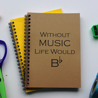 Without music life would B- flat-  5 x 7 journal