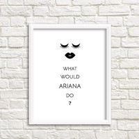 What Would Ariana Grande Do? stylish wall art quirky art quirky print quirky gifts ariana grande printable quote art women gift ideas