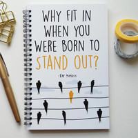 Writing journal, spiral notebook, bullet journal, diary, sketchbook, blank lined grid - Why fit it when you were born to stand out, Dr Seuss
