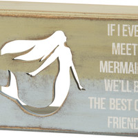 If Ever I Meet A Mermaid, We'll Be The Best Of Friends - Cutout Box Sign 6-in