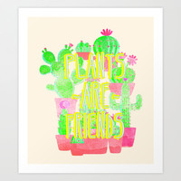 PLANTS ARE FRIENDS Art Print by Sara Eshak