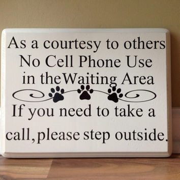 No Cell Phone Use/ As A Courtesy To Others No Cell Phone Use In the Waiting Area wood sign veterinarian office sign waiting area lobby paws